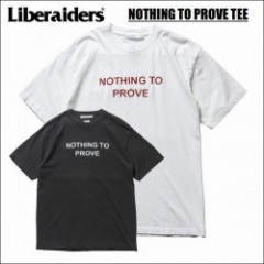 LIBERAIDERS/リベレイダース NOTHING TO PROVE TEE/Tシャツ・2color